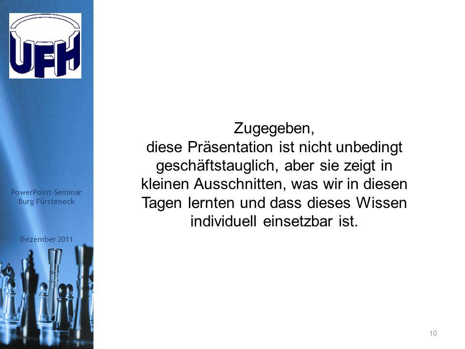 Ergebnis Dezember 2011 PowerPoint-Seminar Burg Fürsteneck 9 Ziele erreicht!!!