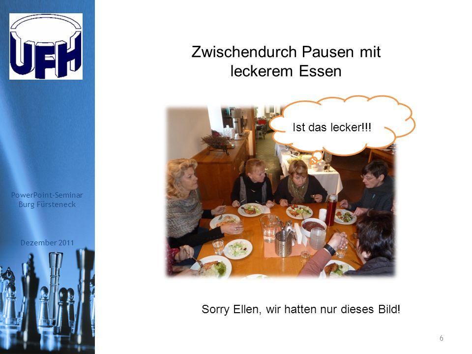 Unser Programm Dezember 2011 PowerPoint-Seminar Burg Fürsteneck 5 Zwei Tage intensives Lernen
