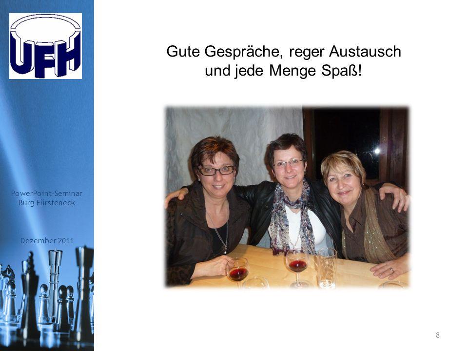 Dezember 2011 PowerPoint-Seminar Burg Fürsteneck 7 Entspannung pur! Sehr zu empfehlen! Zzzzzzzzz