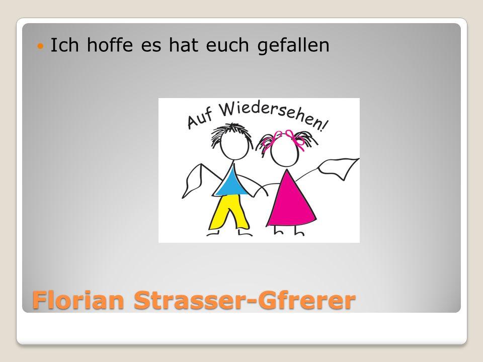 Florian Strasser-Gfrerer Ich hoffe es hat euch gefallen