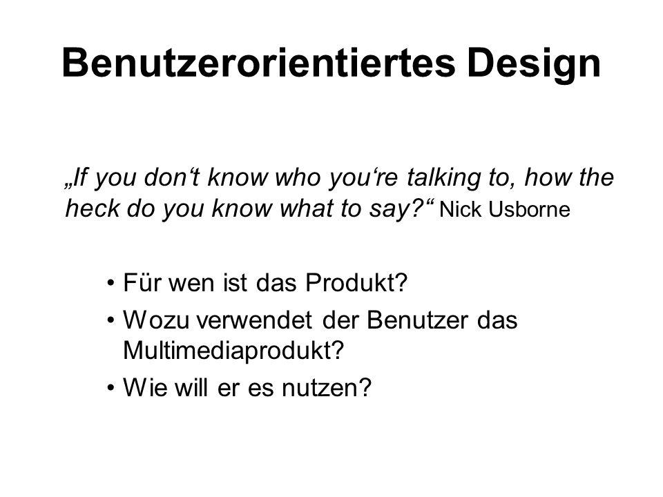 "Benutzerorientiertes Design ""If you don't know who you're talking to, how the heck do you know what to say?"" Nick Usborne Für wen ist das Produkt? Woz"