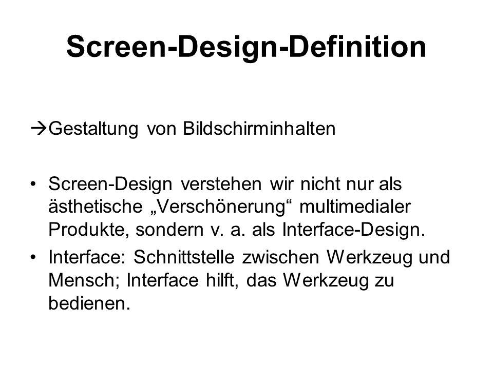 """Screen-Design-Definition  Gestaltung von Bildschirminhalten Screen-Design verstehen wir nicht nur als ästhetische """"Verschönerung"""" multimedialer Produ"""