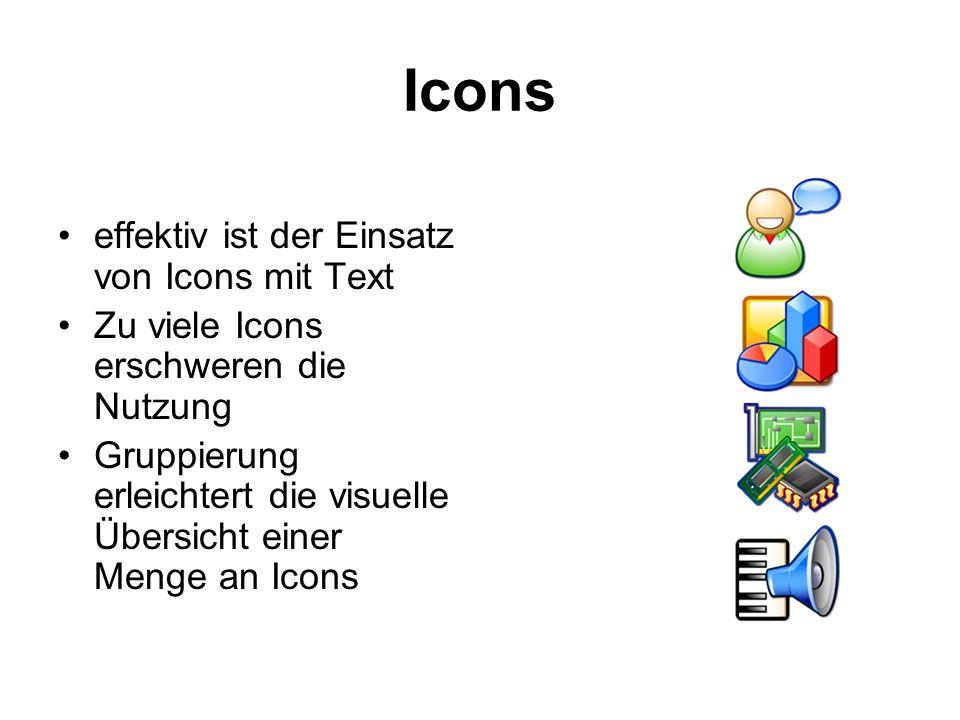 Icons effektiv ist der Einsatz von Icons mit Text Zu viele Icons erschweren die Nutzung Gruppierung erleichtert die visuelle Übersicht einer Menge an