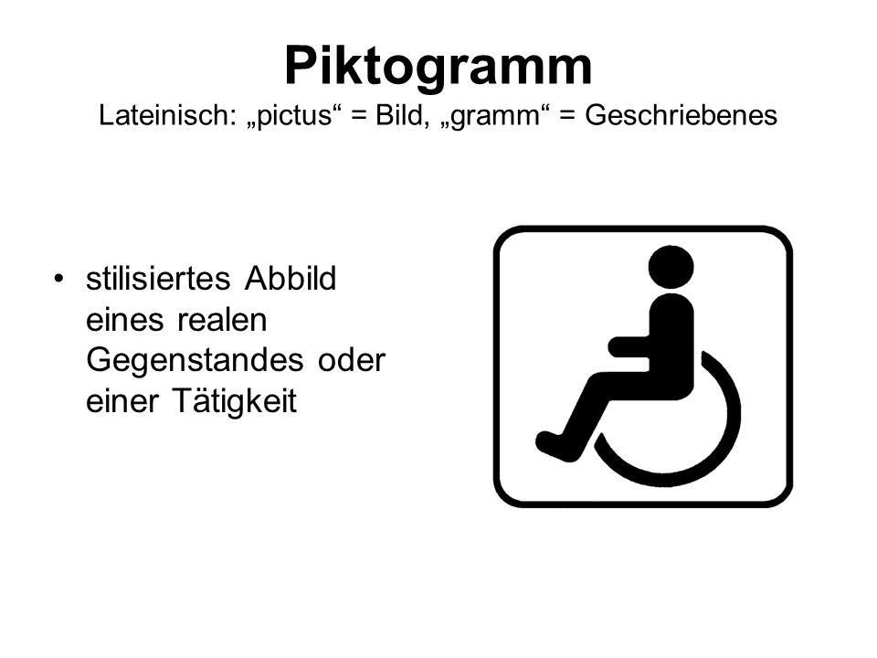 """Piktogramm Lateinisch: """"pictus"""" = Bild, """"gramm"""" = Geschriebenes stilisiertes Abbild eines realen Gegenstandes oder einer Tätigkeit"""