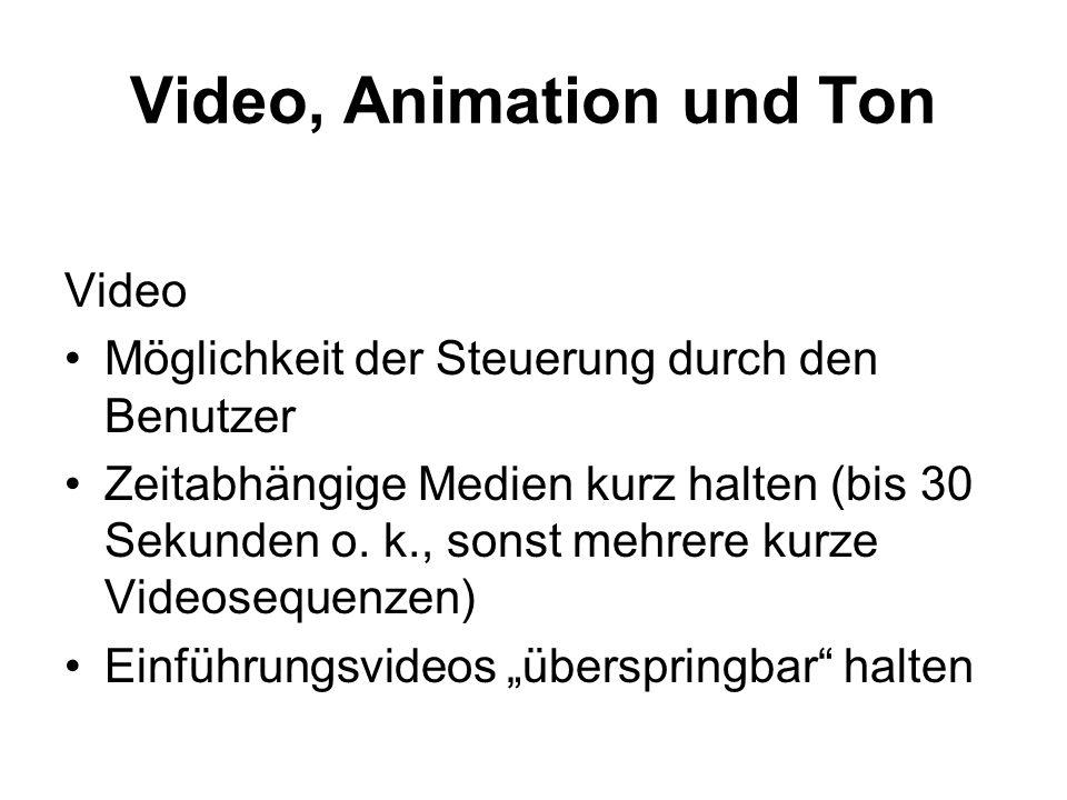Video, Animation und Ton Video Möglichkeit der Steuerung durch den Benutzer Zeitabhängige Medien kurz halten (bis 30 Sekunden o. k., sonst mehrere kur