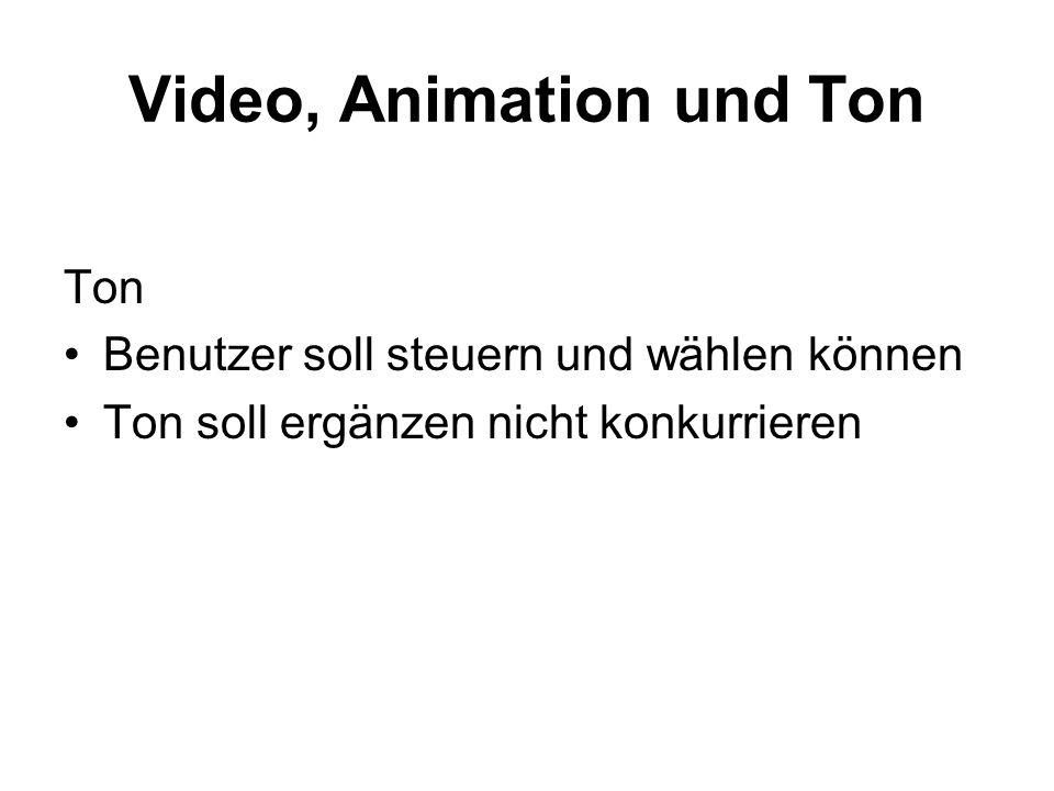 Video, Animation und Ton Ton Benutzer soll steuern und wählen können Ton soll ergänzen nicht konkurrieren