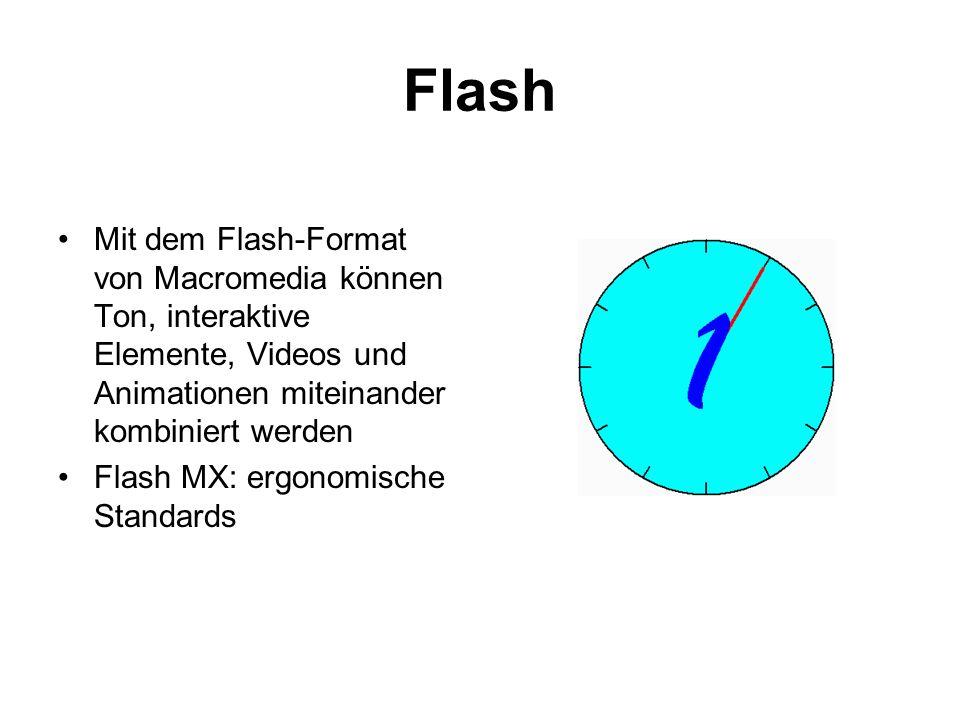 Flash Mit dem Flash-Format von Macromedia können Ton, interaktive Elemente, Videos und Animationen miteinander kombiniert werden Flash MX: ergonomisch