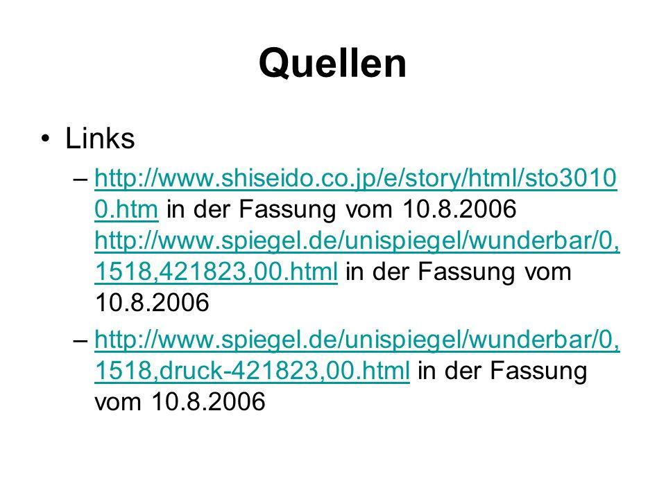 Quellen Links –http://www.shiseido.co.jp/e/story/html/sto3010 0.htm in der Fassung vom 10.8.2006 http://www.spiegel.de/unispiegel/wunderbar/0, 1518,42