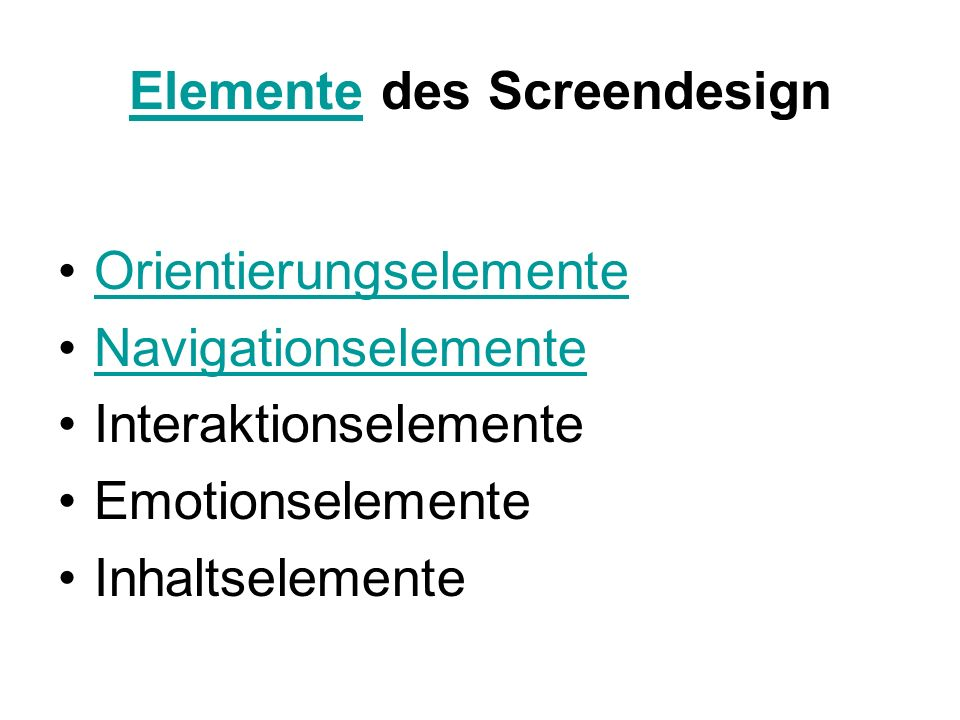 ElementeElemente des Screendesign Orientierungselemente Navigationselemente Interaktionselemente Emotionselemente Inhaltselemente