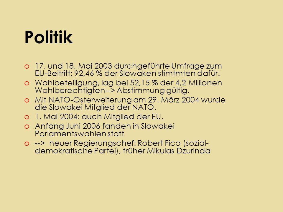 Politik o17. und 18. Mai 2003 durchgeführte Umfrage zum EU-Beitritt: 92,46 % der Slowaken stimtmten dafür. oWahlbeteiligung, lag bei 52,15 % der 4,2 M
