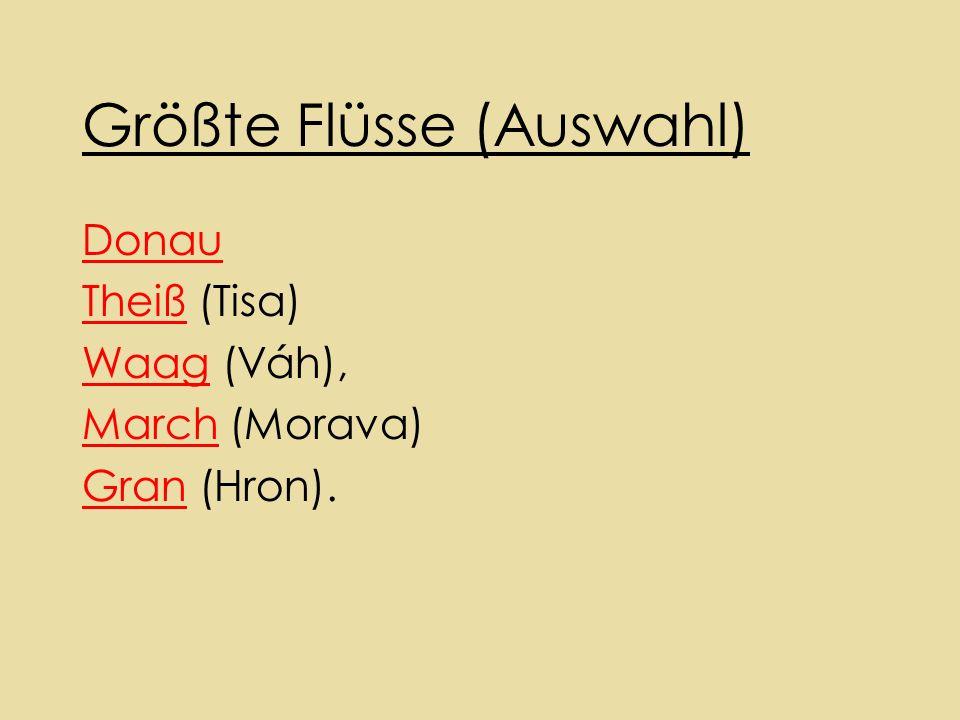 Größte Flüsse (Auswahl) Donau TheißTheiß (Tisa) WaagWaag (Váh), MarchMarch (Morava) GranGran (Hron).