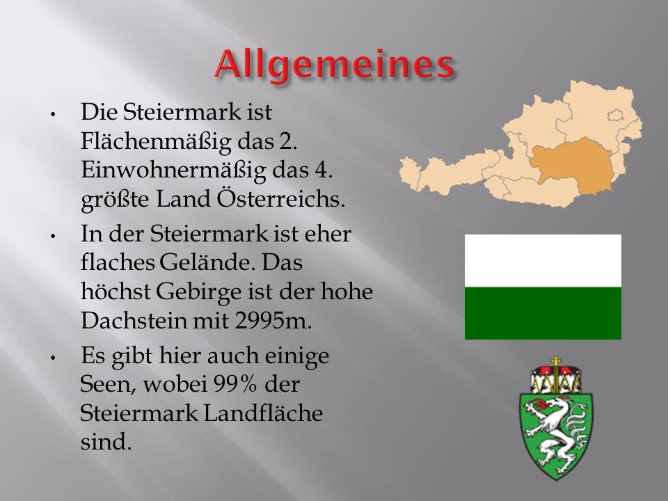 Die Steiermark ist Flächenmäßig das 2. Einwohnermäßig das 4. größte Land Österreichs. In der Steiermark ist eher flaches Gelände. Das höchst Gebirge i