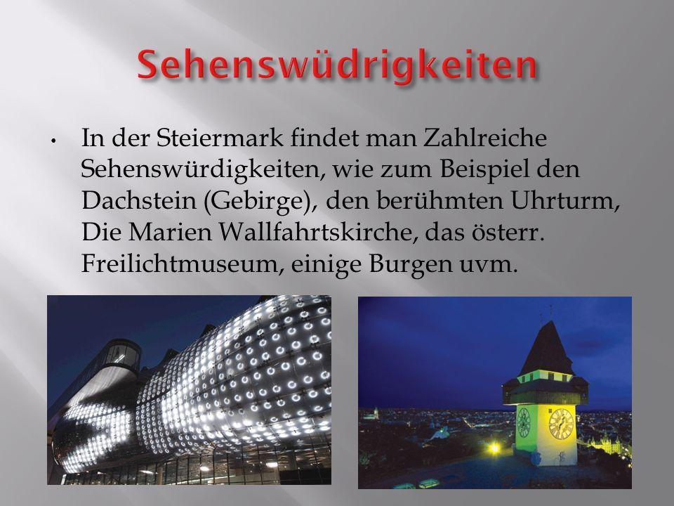 In der Steiermark findet man Zahlreiche Sehenswürdigkeiten, wie zum Beispiel den Dachstein (Gebirge), den berühmten Uhrturm, Die Marien Wallfahrtskirc