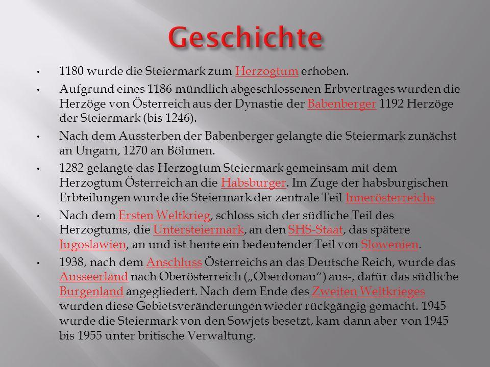 1180 wurde die Steiermark zum Herzogtum erhoben.Herzogtum Aufgrund eines 1186 mündlich abgeschlossenen Erbvertrages wurden die Herzöge von Österreich
