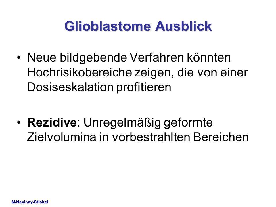 Glioblastome Ausblick Neue bildgebende Verfahren könnten Hochrisikobereiche zeigen, die von einer Dosiseskalation profitieren Rezidive: Unregelmäßig g