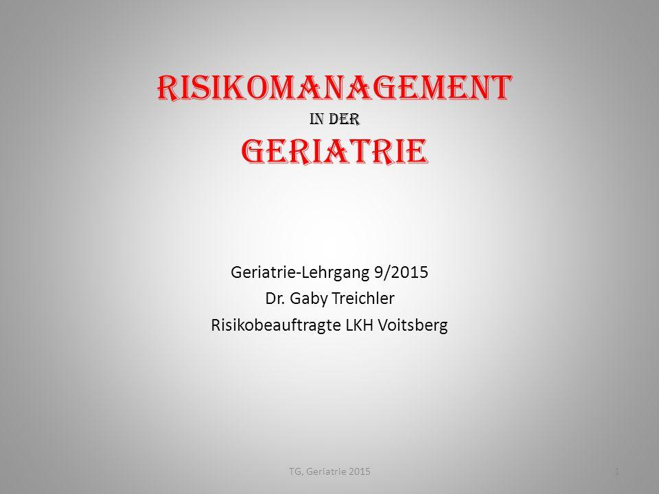 Risikomanagement in der Geriatrie Geriatrie-Lehrgang 9/2015 Dr. Gaby Treichler Risikobeauftragte LKH Voitsberg 1TG, Geriatrie 2015