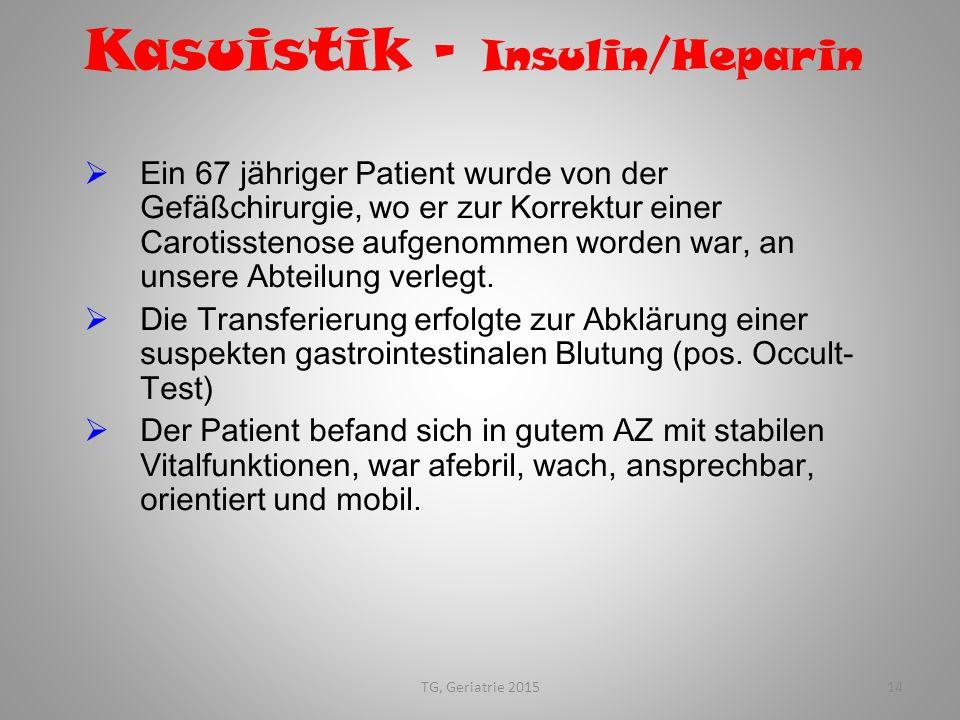 14 Kasuistik – Insulin/Heparin  Ein 67 jähriger Patient wurde von der Gefäßchirurgie, wo er zur Korrektur einer Carotisstenose aufgenommen worden war