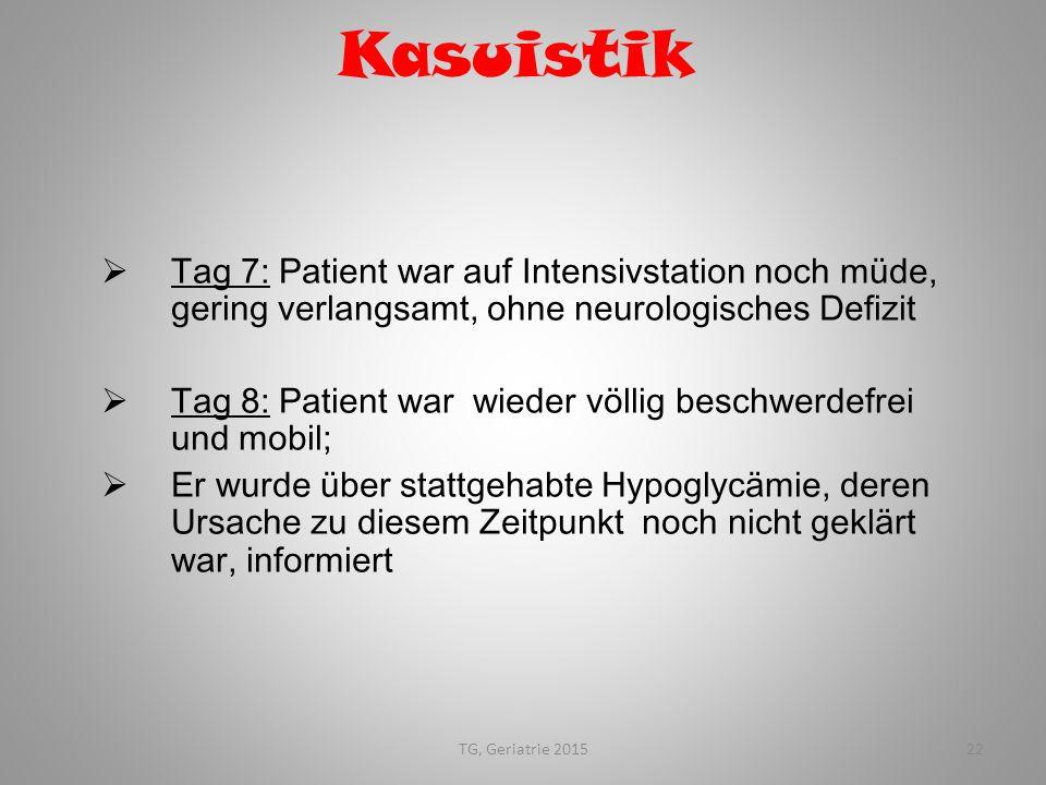 TG, Geriatrie 201522 Kasuistik  Tag 7: Patient war auf Intensivstation noch müde, gering verlangsamt, ohne neurologisches Defizit  Tag 8: Patient wa