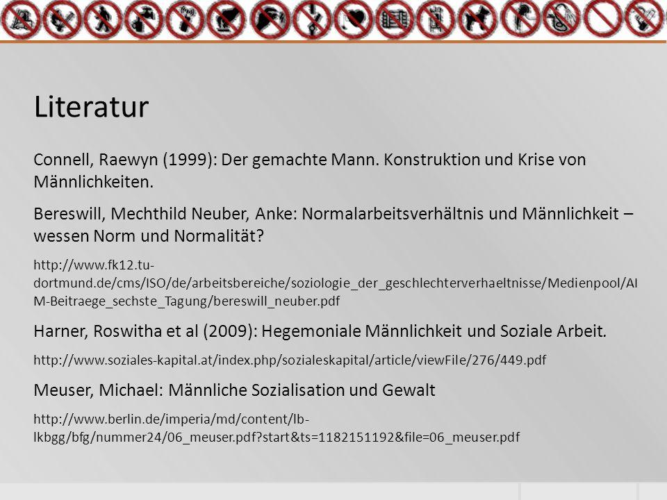 Literatur Connell, Raewyn (1999): Der gemachte Mann.