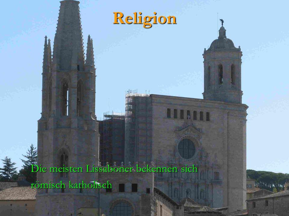 Religion Die meisten Lissaboner bekennen sich Die meisten Lissaboner bekennen sich römisch katholisch römisch katholisch
