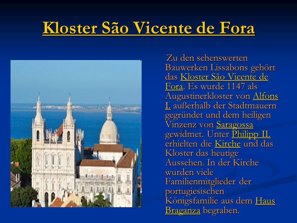 Kloster São Vicente de Fora Kloster São Vicente de Fora Zu den sehenswerten Bauwerken Lissabons gehört das Kloster São Vicente de Fora.