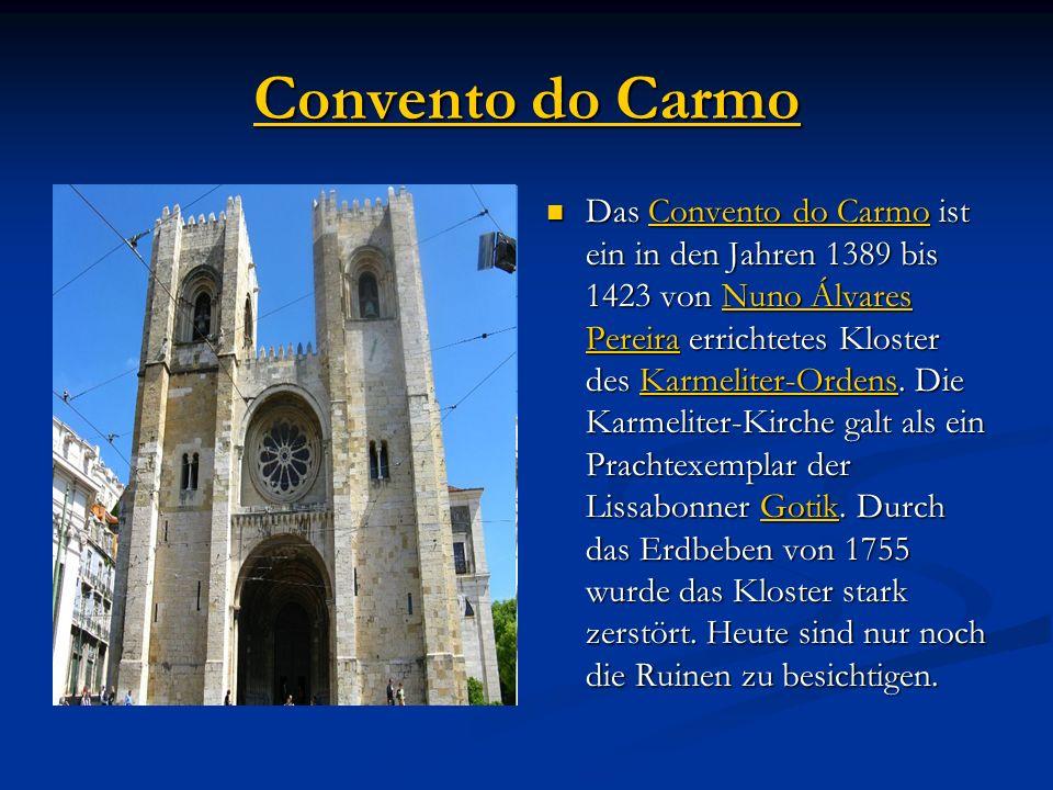 Convento do Carmo Convento do Carmo Das Convento do Carmo ist ein in den Jahren 1389 bis 1423 von Nuno Álvares Pereira errichtetes Kloster des Karmeliter-Ordens.