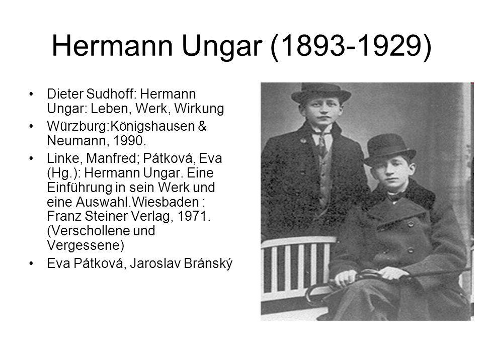 Hermann Ungar (1893-1929) Dieter Sudhoff: Hermann Ungar: Leben, Werk, Wirkung Würzburg:Königshausen & Neumann, 1990.