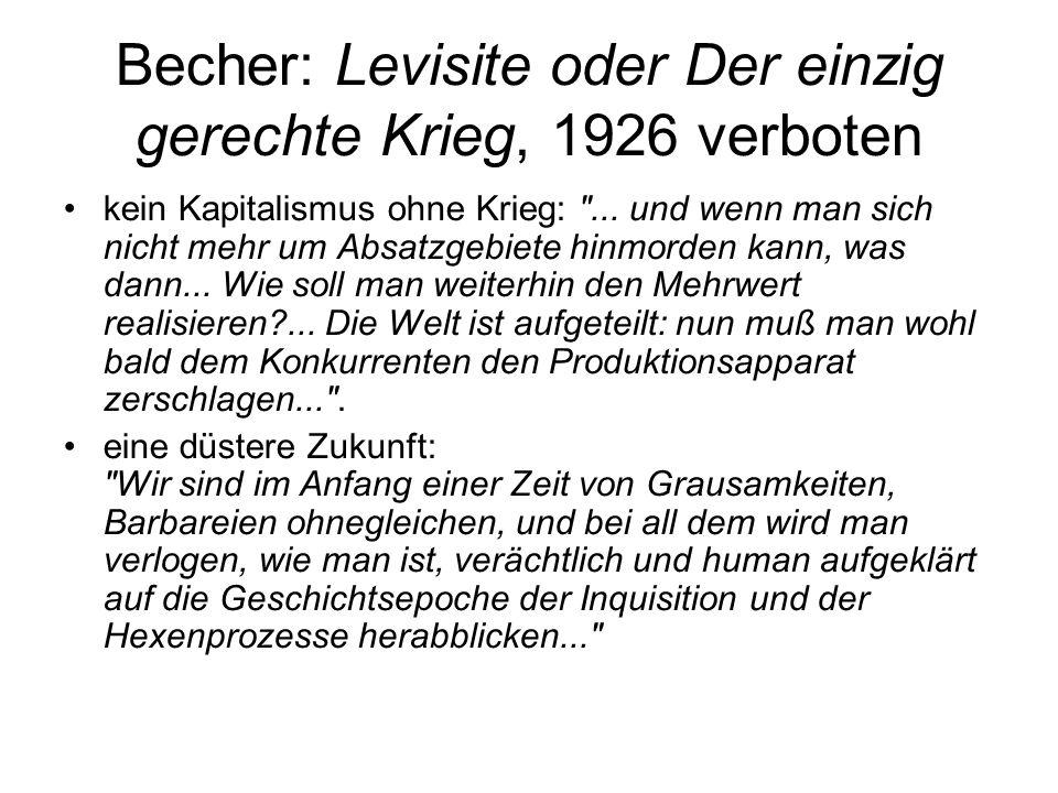 Becher: Levisite oder Der einzig gerechte Krieg, 1926 verboten kein Kapitalismus ohne Krieg: ...