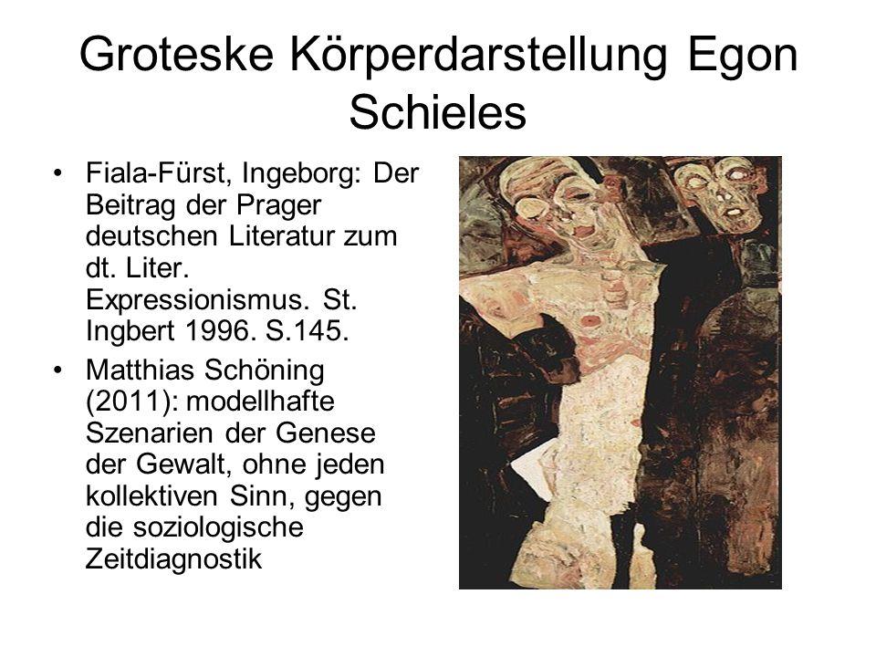 Groteske Körperdarstellung Egon Schieles Fiala-Fürst, Ingeborg: Der Beitrag der Prager deutschen Literatur zum dt.