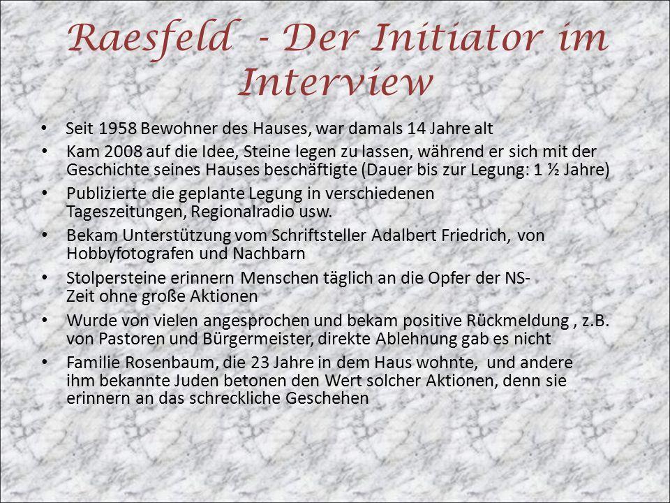 Raesfeld - Der Initiator im Interview Seit 1958 Bewohner des Hauses, war damals 14 Jahre alt Kam 2008 auf die Idee, Steine legen zu lassen, während er