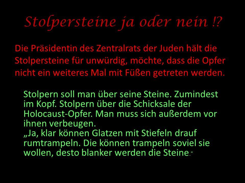 Stolpersteine ja oder nein !? Die Präsidentin des Zentralrats der Juden hält die Stolpersteine für unwürdig, möchte, dass die Opfer nicht ein weiteres