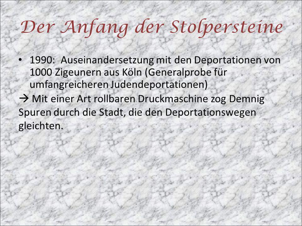 Der Anfang der Stolpersteine 1990: Auseinandersetzung mit den Deportationen von 1000 Zigeunern aus Köln (Generalprobe für umfangreicheren Judendeporta