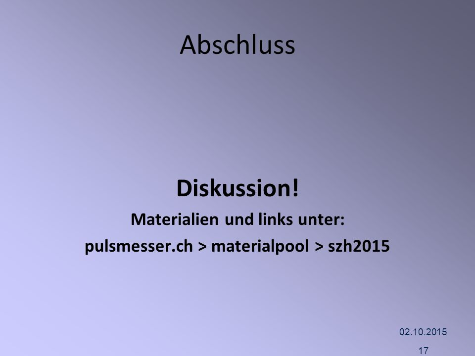 Abschluss Diskussion! Materialien und links unter: pulsmesser.ch > materialpool > szh2015 02.10.2015 17