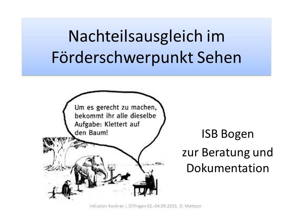 Nachteilsausgleich im Förderschwerpunkt Sehen ISB Bogen zur Beratung und Dokumentation Inklusion Konkret I, Dillingen 02.-04.09.2015, D. Mattson