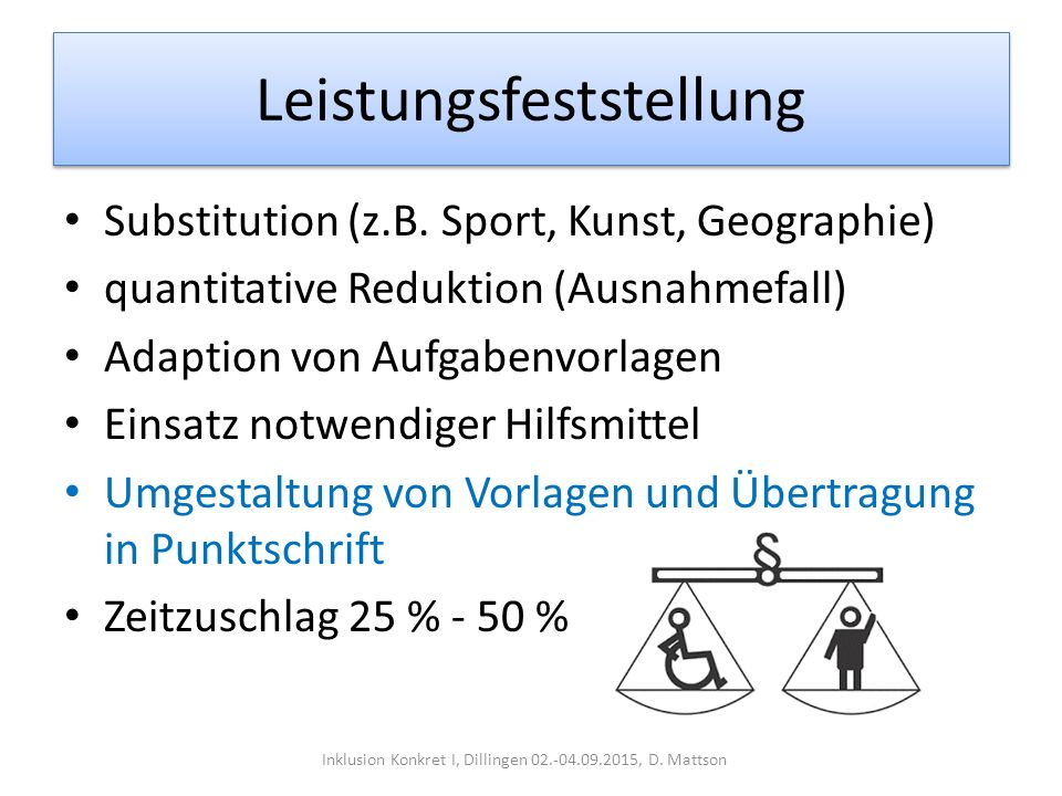 Leistungsfeststellung Substitution (z.B. Sport, Kunst, Geographie) quantitative Reduktion (Ausnahmefall) Adaption von Aufgabenvorlagen Einsatz notwend