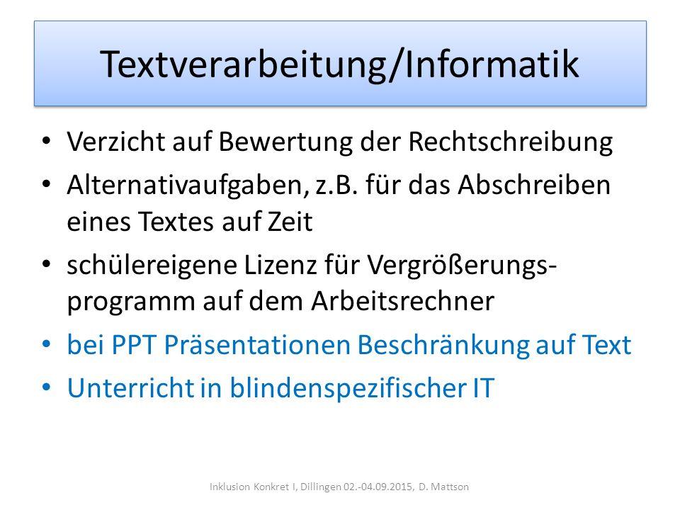 Textverarbeitung/Informatik Verzicht auf Bewertung der Rechtschreibung Alternativaufgaben, z.B. für das Abschreiben eines Textes auf Zeit schülereigen