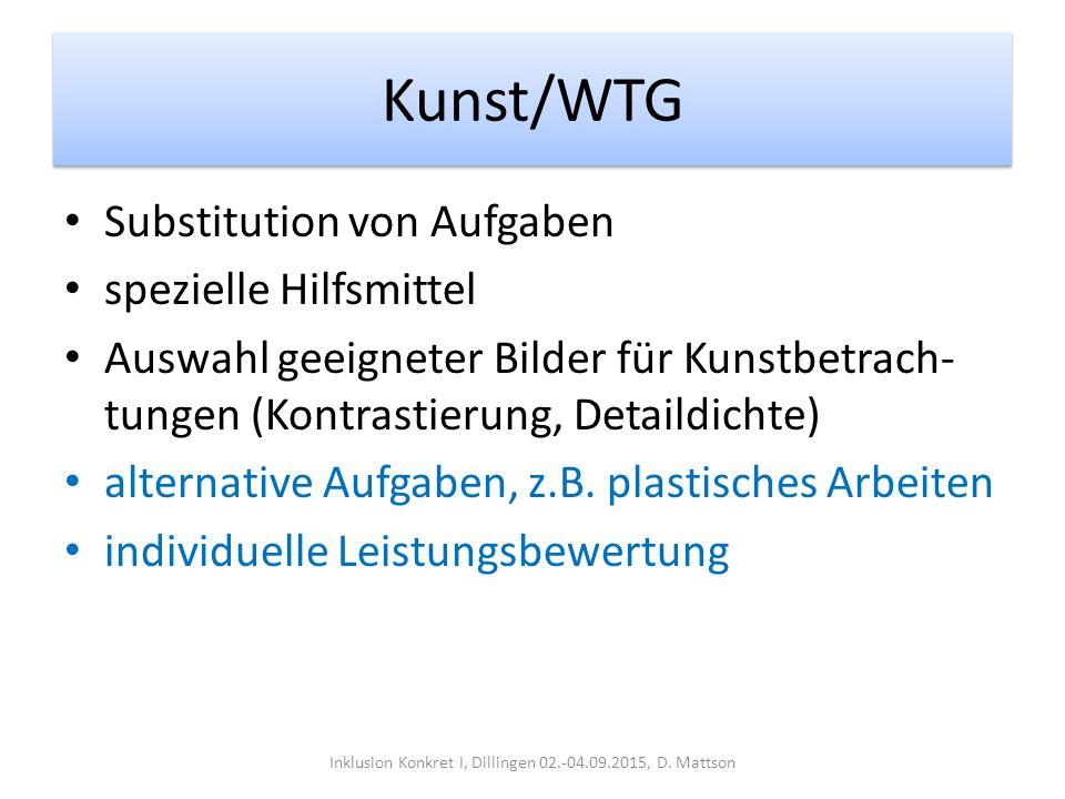 Kunst/WTG Substitution von Aufgaben spezielle Hilfsmittel Auswahl geeigneter Bilder für Kunstbetrach- tungen (Kontrastierung, Detaildichte) alternative Aufgaben, z.B.