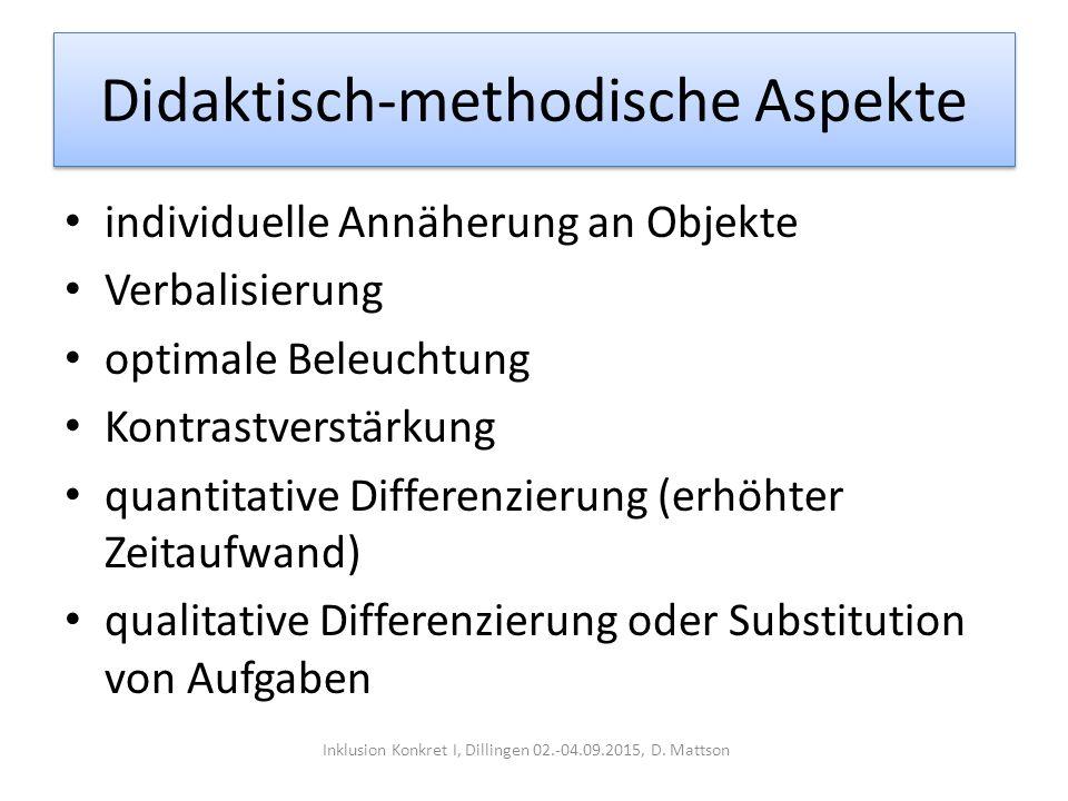 Didaktisch-methodische Aspekte individuelle Annäherung an Objekte Verbalisierung optimale Beleuchtung Kontrastverstärkung quantitative Differenzierung