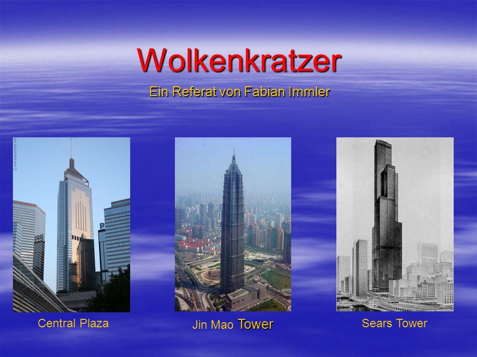 Wolkenkratzer Ein Referat von Fabian Immler Tower Jin Mao Tower Central PlazaSears Tower