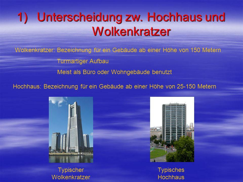 1)Unterscheidung zw. Hochhaus und Wolkenkratzer Wolkenkratzer: Bezeichnung für ein Gebäude ab einer Höhe von 150 Metern Turmartiger Aufbau Meist als B