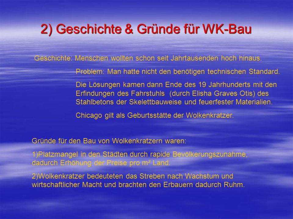 2) Geschichte & Gründe für WK-Bau Geschichte: Menschen wollten schon seit Jahrtausenden hoch hinaus. Problem: Man hatte nicht den benötigen technische