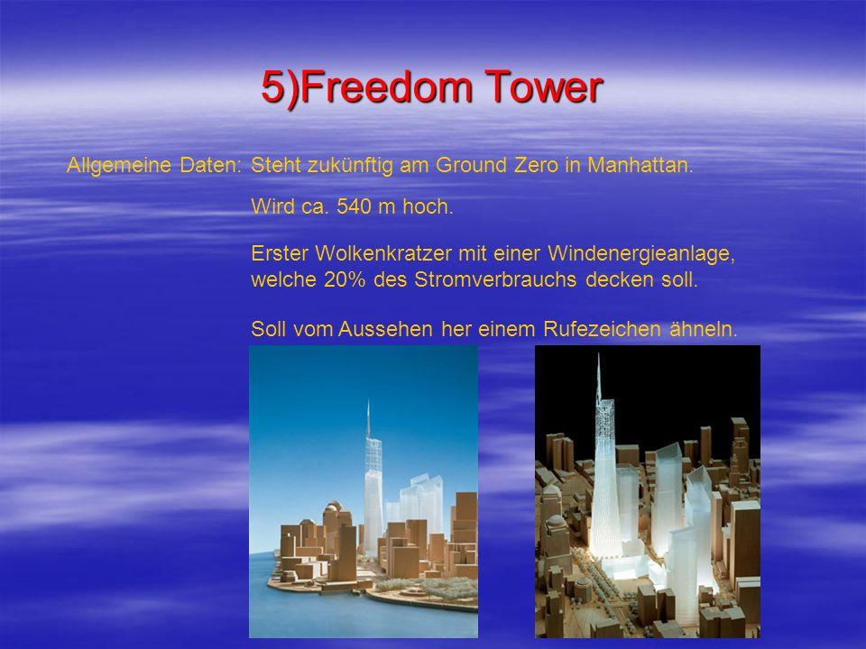 5)Freedom Tower Steht zukünftig am Ground Zero in Manhattan.Allgemeine Daten: Wird ca. 540 m hoch. Erster Wolkenkratzer mit einer Windenergieanlage, w