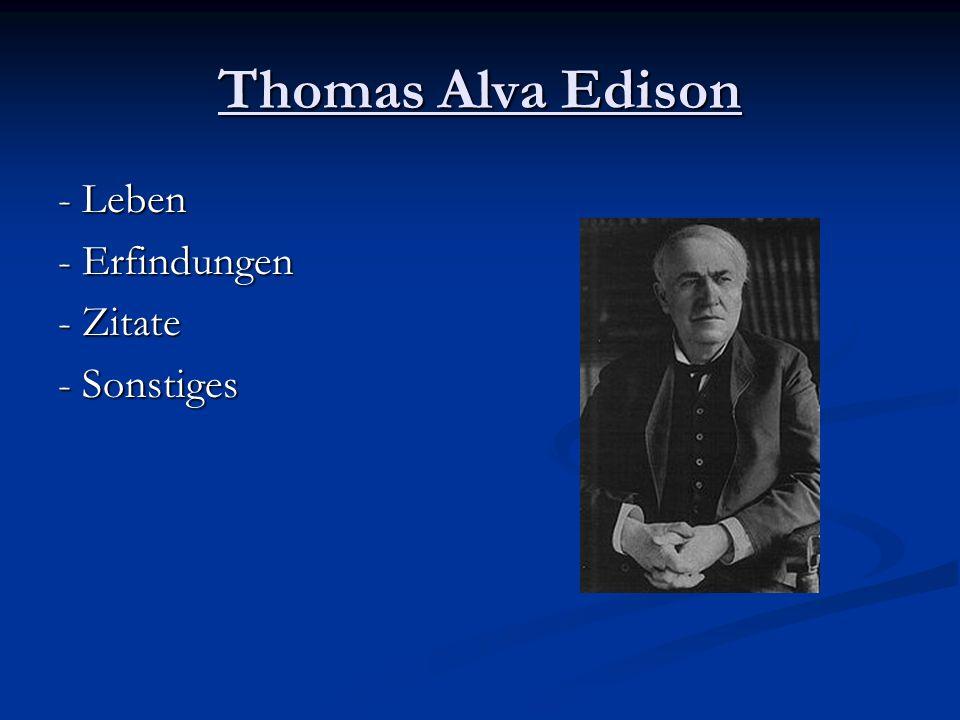 Leben Thomas Alva Edison Thomas Alva Edison *11.Februar 1847 in Milan, Ohio † 18.