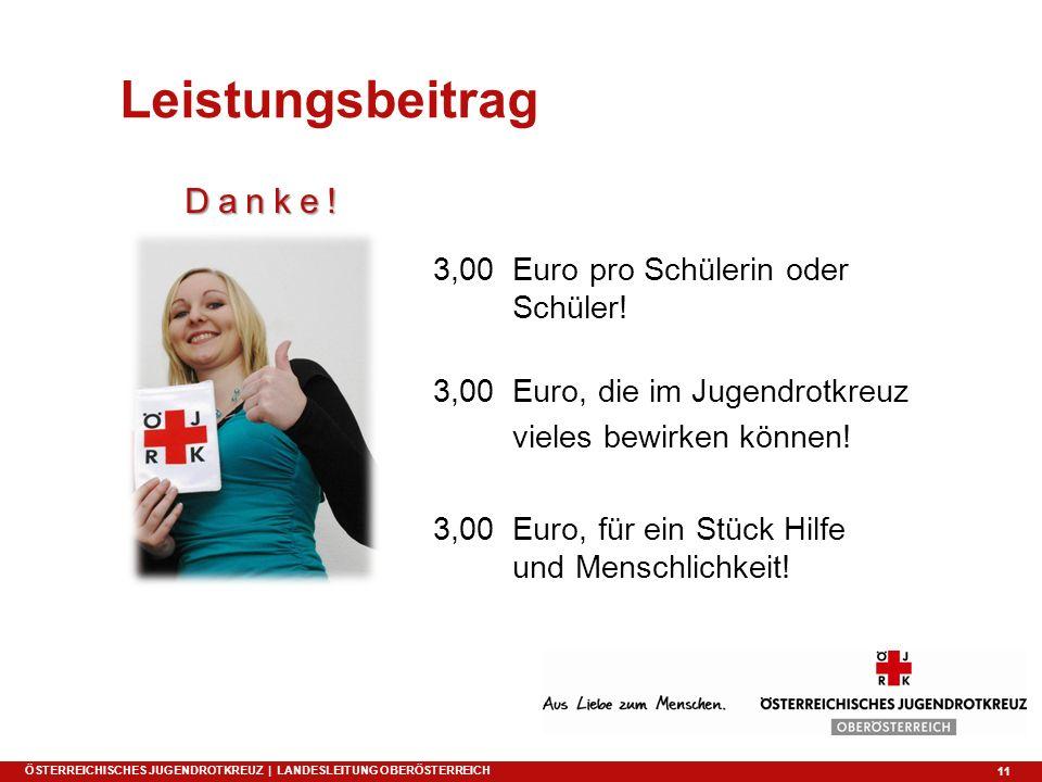 11 Danke! 3,00 Euro pro Schülerin oder Schüler! 3,00 Euro, die im Jugendrotkreuz vieles bewirken können! 3,00 Euro, für ein Stück Hilfe und Menschlich