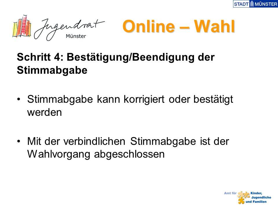 Online – Wahl Online – Wahl Schritt 4: Bestätigung/Beendigung der Stimmabgabe Stimmabgabe kann korrigiert oder bestätigt werden Mit der verbindlichen Stimmabgabe ist der Wahlvorgang abgeschlossen