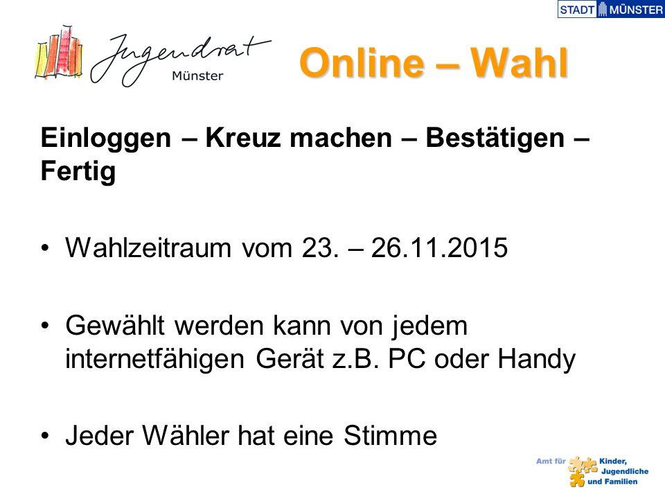Online – Wahl Online – Wahl Einloggen – Kreuz machen – Bestätigen – Fertig Wahlzeitraum vom 23.