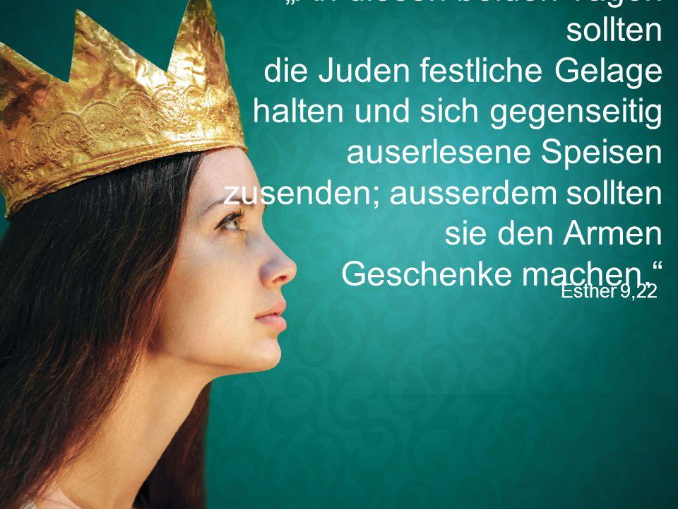 """Esther 9,22 """"An diesen beiden Tagen sollten die Juden festliche Gelage halten und sich gegenseitig auserlesene Speisen zusenden; ausserdem sollten sie den Armen Geschenke machen."""