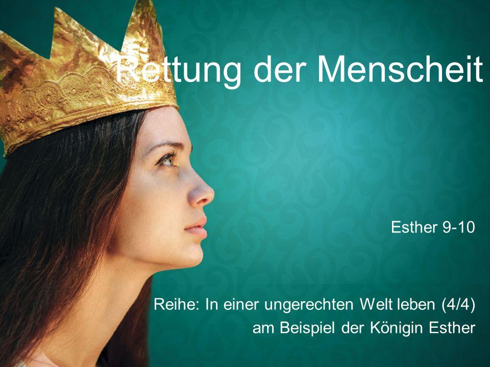 Rettung der Menscheit Reihe: In einer ungerechten Welt leben (4/4) am Beispiel der Königin Esther Esther 9-10