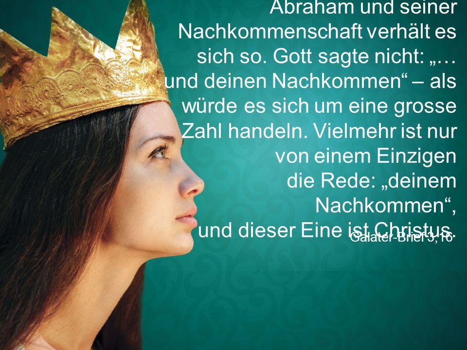 Galater-Brief 3,16 Mit den Zusagen Gottes an Abraham und seiner Nachkommenschaft verhält es sich so.