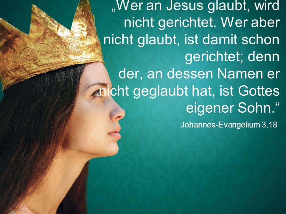 """Johannes-Evangelium 3,18 """"Wer an Jesus glaubt, wird nicht gerichtet."""